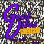 Good Vibes Mixtape Volume 1