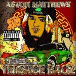 A$ton Matthews – Versace Ragz (Mixtape)