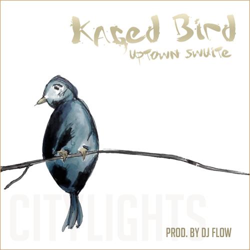 Uptown Swuite – Kaged Bird (prod. DJ Flow)
