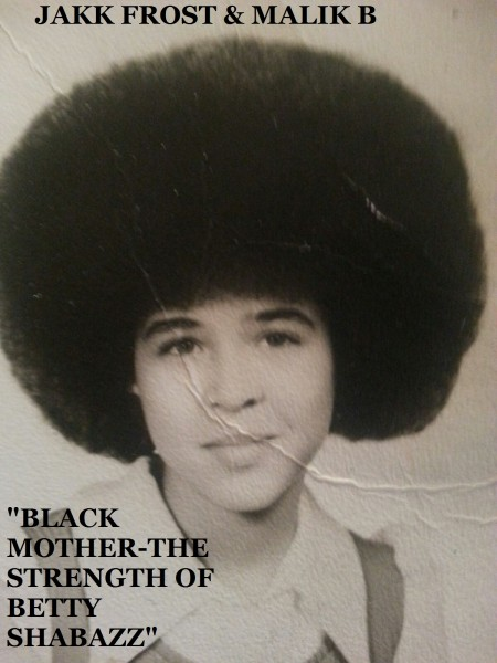 Jakk Frost ft. Malik B – Black Mother - The Strength of Betty Shabazz