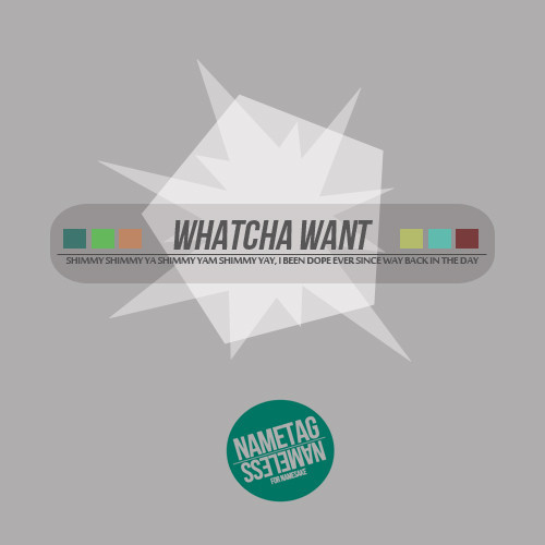 NameTag - Whatcha Want (prod by Nameless)