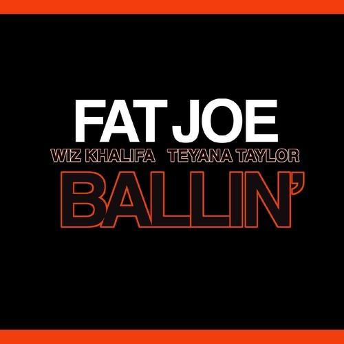 Fat Joe Ft. Wiz Khalifa & Teyana Taylor - Ballin'