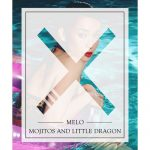 MeLo-X – Mojitos and Little Dragon
