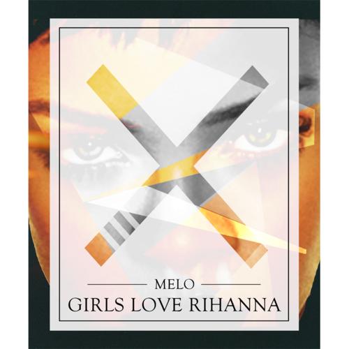 melo-x-Girls Love Rihanna