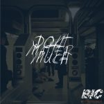 Don't Matter Much by B.I.C. (Bitches Is Crazy)