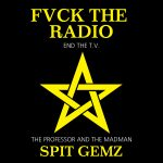 FVCK THE RADIO END THE T​.​V – Spit Gemz