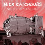 Nick Catchdubs – Wuts That feat. B.I.C.