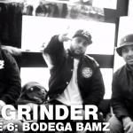 The Grinder – Episode 6: Bodega BAMZ