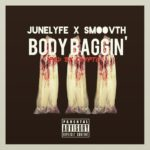 JuneLyfe – BODY BAGGIN' ft SmooVth prd by Clypto
