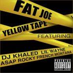 FAT JOE – YELLOW TAPE F. A$AP ROCKY, FRENCH MONTANA & LIL WAYNE)