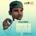 Chuuwee: World Is Mine​(​Prod. By Beats 4 Clothes)