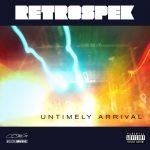 Retrospek – Untimely Arrival