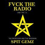 FVCK THE RADIO END THE T.V – Spit Gemz