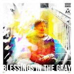 AK – BLESSINGS IN THE GRAY (EP)