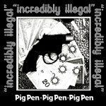 Incredibly Illegal from Pig Pen